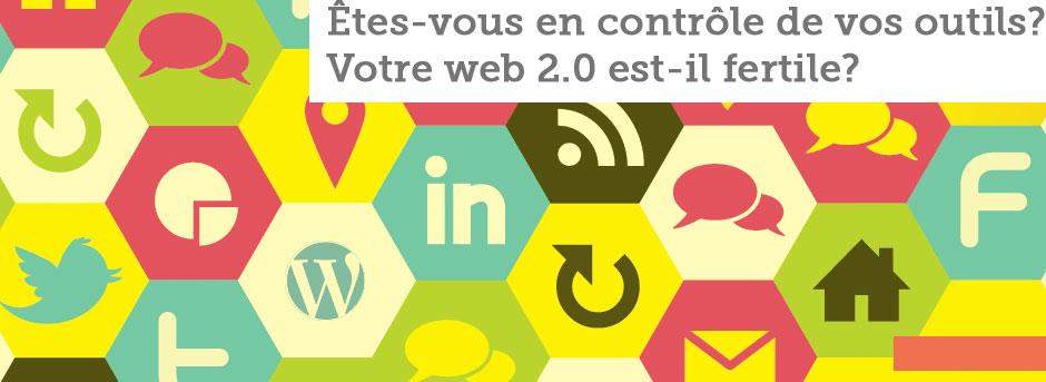 Êtes-vous en contrôle de vos outils? Votre web 2.0 est-il fertile?